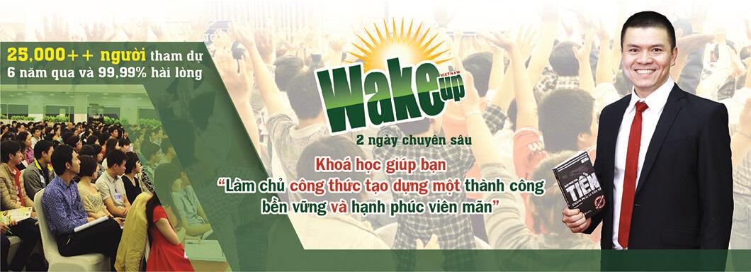 KHÓA HỌC WAKE UP - Làm chủ công thức tạo dựng thành công bền vững và cuộc sống hạnh phúc viên mãn